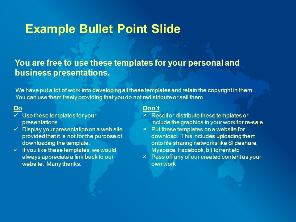 Example Bullet Point Slide You are free to use these templates for your personal and business presentations.