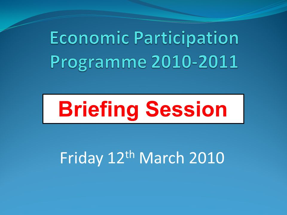1 Briefing Session Friday 12 th March 2010