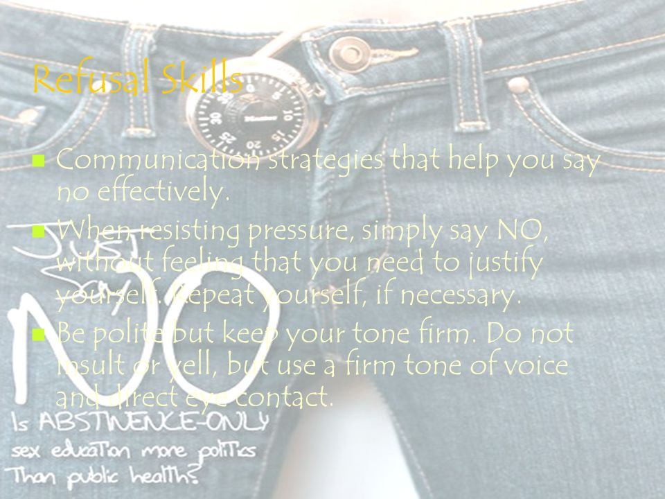 Refusal Skills Communication strategies that help you say no effectively.