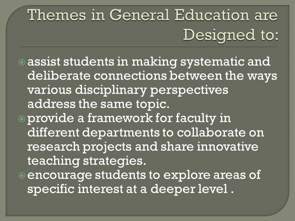  assist students in making systematic and deliberate connections between the ways various disciplinary perspectives address the same topic.