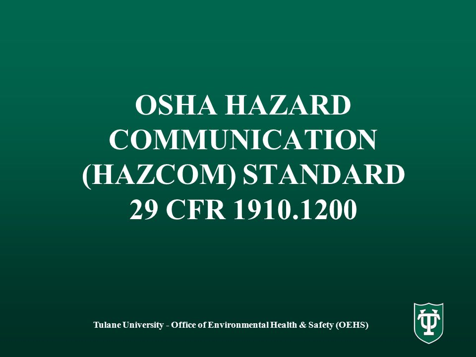Tulane University - Office of Environmental Health & Safety (OEHS) OSHA HAZARD COMMUNICATION (HAZCOM) STANDARD 29 CFR