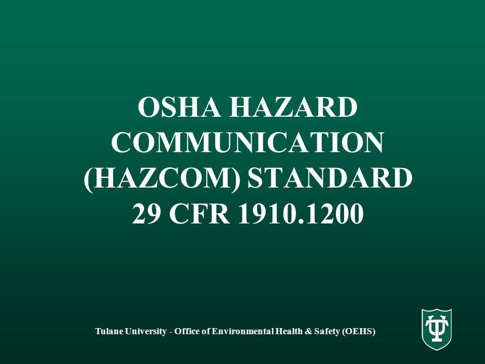 Tulane University - Office of Environmental Health & Safety (OEHS) OSHA HAZARD COMMUNICATION (HAZCOM) STANDARD 29 CFR 1910.1200