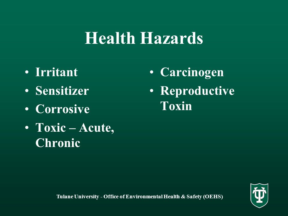 Tulane University - Office of Environmental Health & Safety (OEHS) Health Hazards Irritant Sensitizer Corrosive Toxic – Acute, Chronic Carcinogen Reproductive Toxin