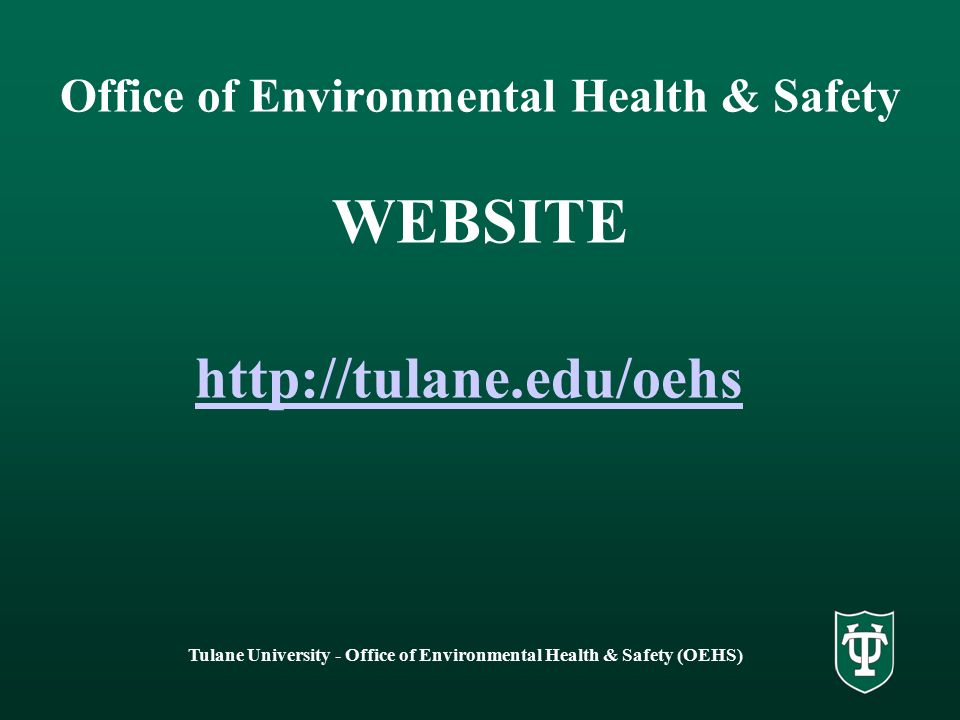 Tulane University - Office of Environmental Health & Safety (OEHS) Office of Environmental Health & Safety WEBSITE http://tulane.edu/oehs
