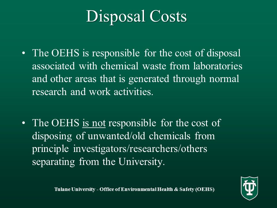 Disposal Costs The OEHS is responsible for the cost of disposal associated with chemical waste from laboratories and other areas that is generated through normal research and work activities.