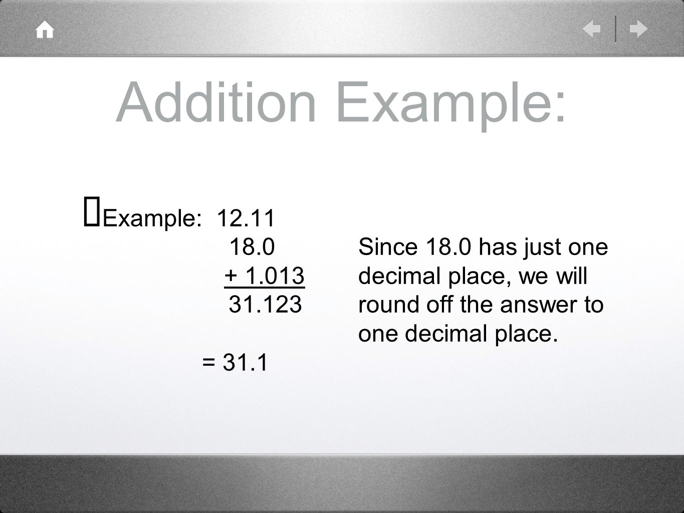 Addition Example: ➡ Example: Since 18.0 has just one decimal place, we will round off the answer to one decimal place.