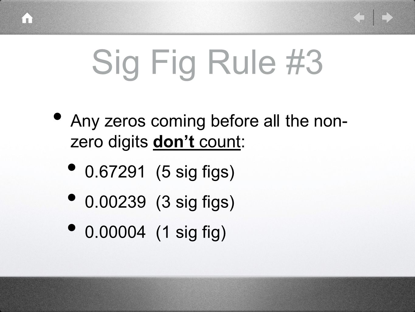 Sig Fig Rule #3 Any zeros coming before all the non- zero digits don't count: (5 sig figs) (3 sig figs) (1 sig fig)