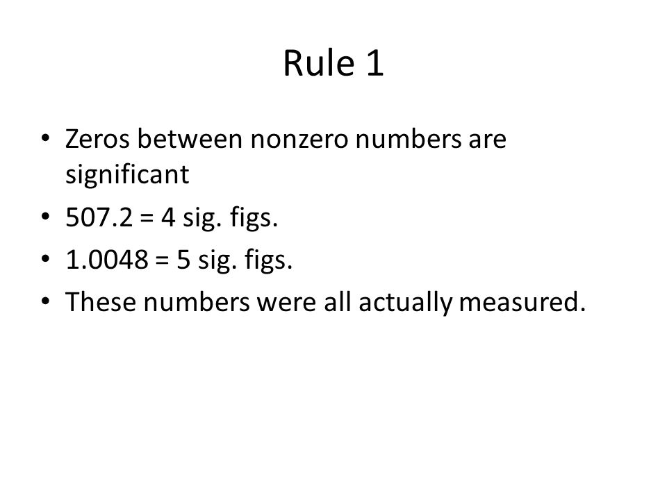 Rule 1 Zeros between nonzero numbers are significant = 4 sig.