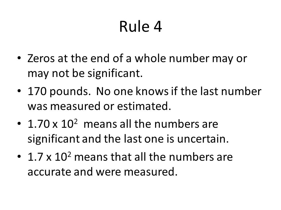 Rule 4 Zeros at the end of a whole number may or may not be significant.