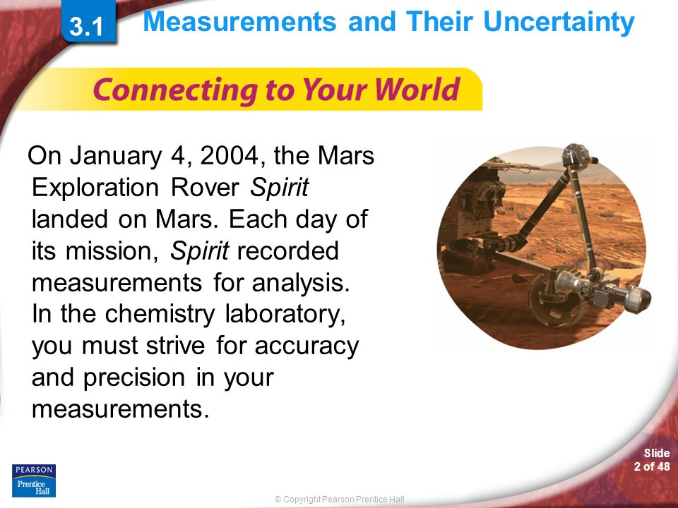 © Copyright Pearson Prentice Hall Slide 2 of Measurements and Their Uncertainty On January 4, 2004, the Mars Exploration Rover Spirit landed on Mars.