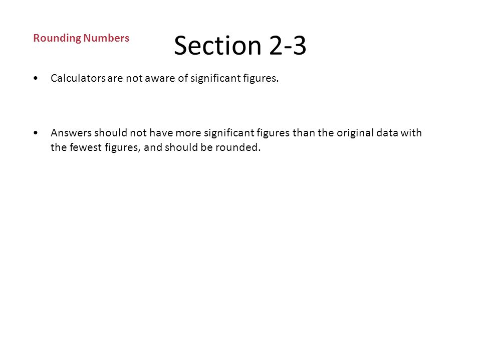 Section 2-3 Significant Figures (cont.) Rules for significant figures – Rule 1: Nonzero numbers are always significant.