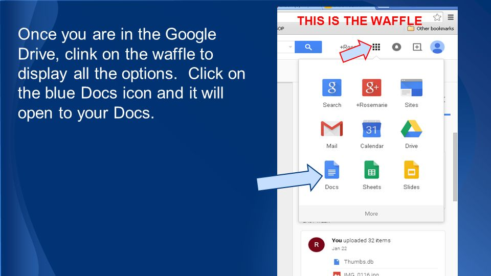 THIS IS THE WAFFLE Once you are in the Google Drive, clink on the waffle to display all the options.