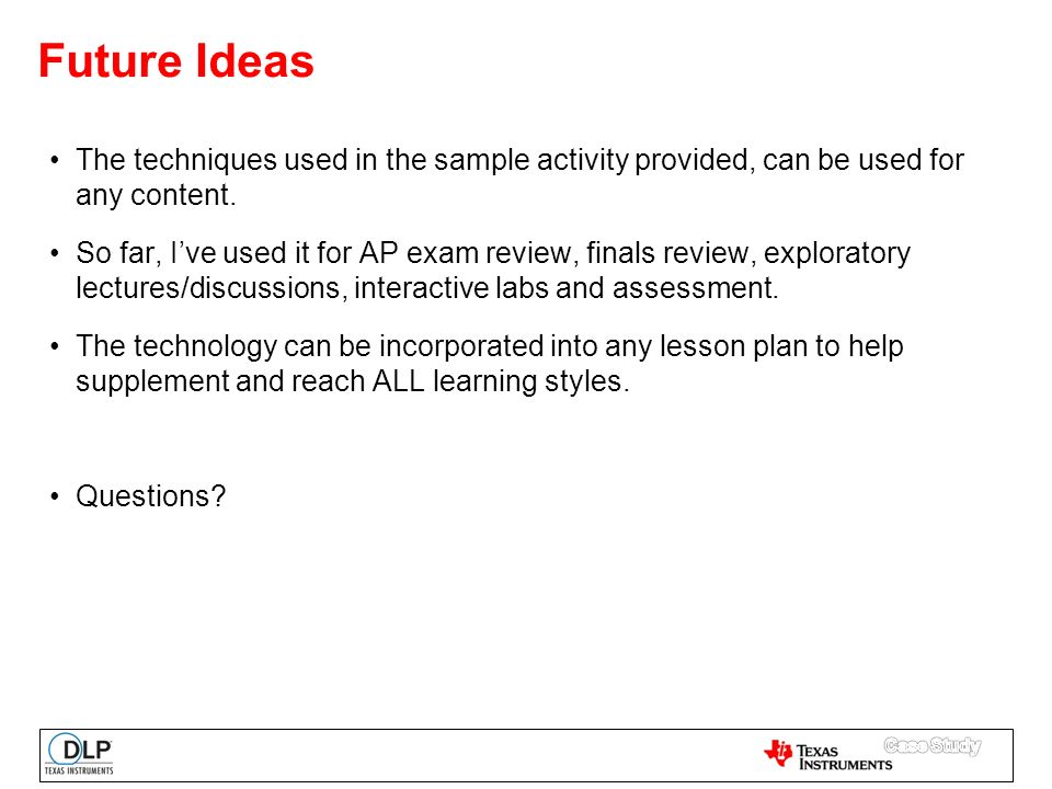 Future Ideas The techniques used in the sample activity provided, can be used for any content.