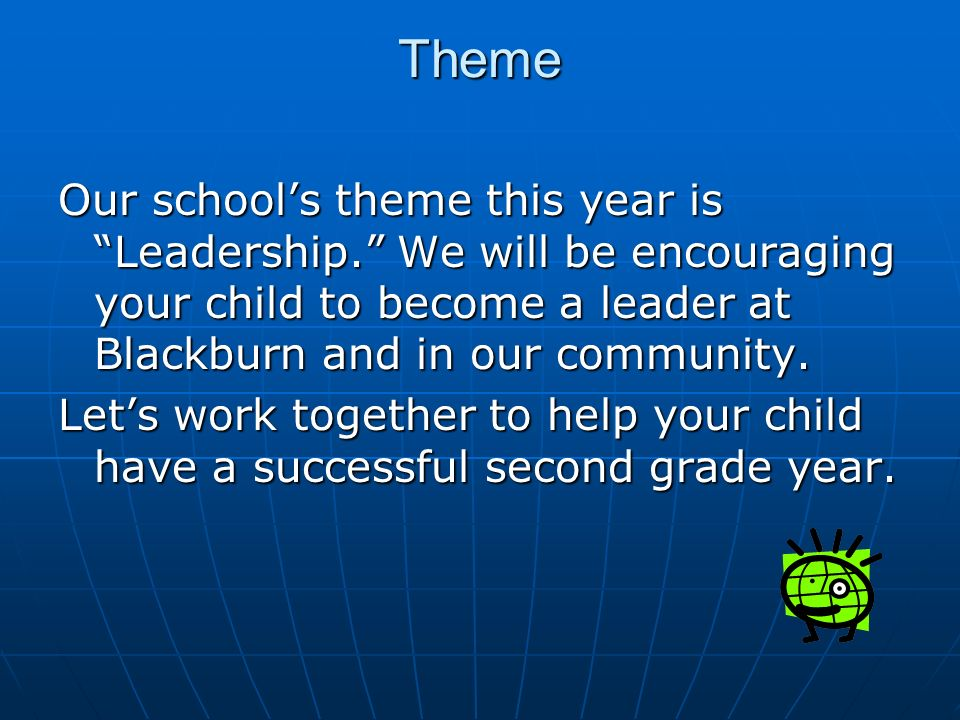 Theme Our school's theme this year is Leadership. We will be encouraging your child to become a leader at Blackburn and in our community.