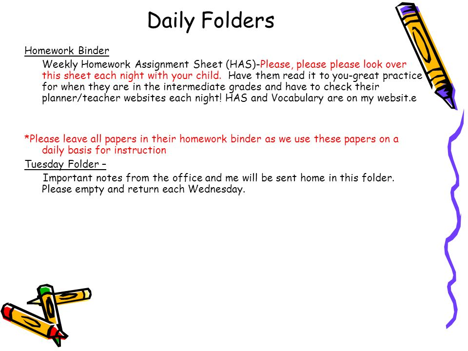 Daily Folders Homework Binder Weekly Homework Assignment Sheet (HAS)-Please, please please look over this sheet each night with your child.