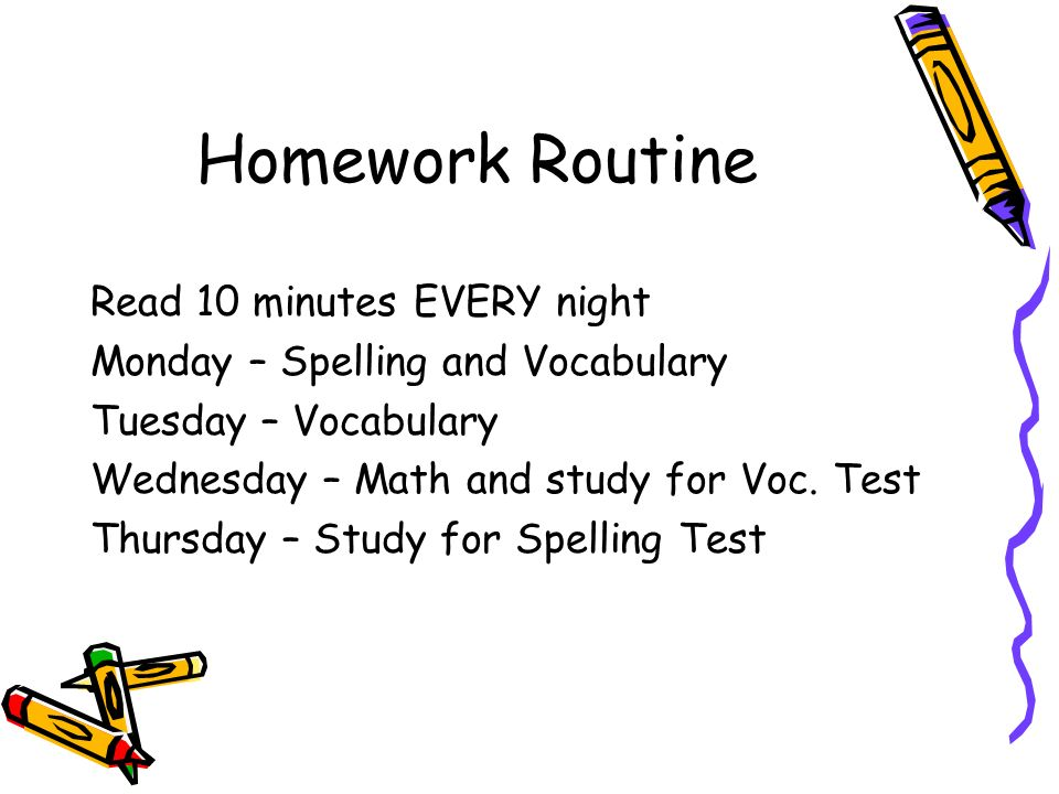 Homework Routine Read 10 minutes EVERY night Monday – Spelling and Vocabulary Tuesday – Vocabulary Wednesday – Math and study for Voc.