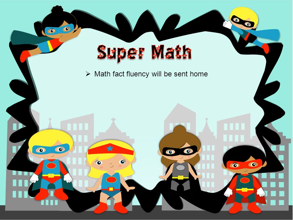  Math fact fluency will be sent home
