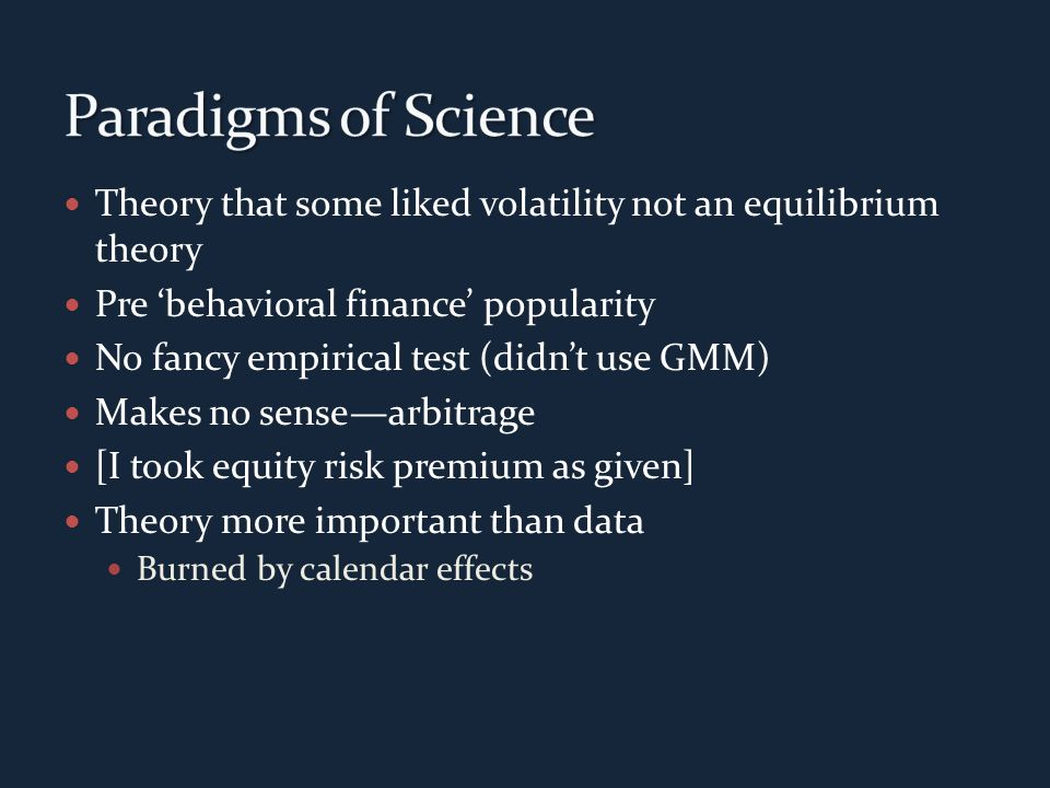 Theory that some liked volatility not an equilibrium theory Pre 'behavioral finance' popularity No fancy empirical test (didn't use GMM) Makes no sense—arbitrage [I took equity risk premium as given] Theory more important than data Burned by calendar effects