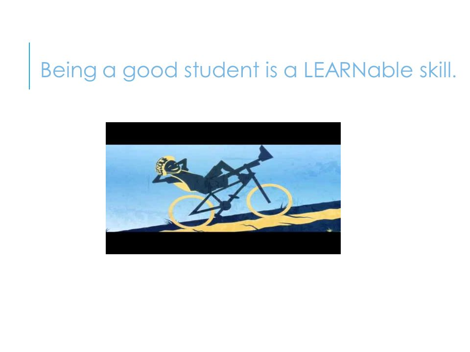 Being a good student is a LEARNable skill.