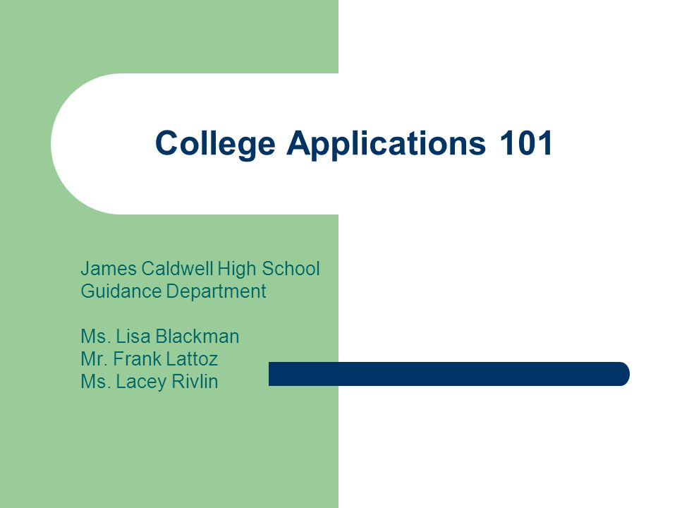 College Applications 101 James Caldwell High School Guidance Department Ms.
