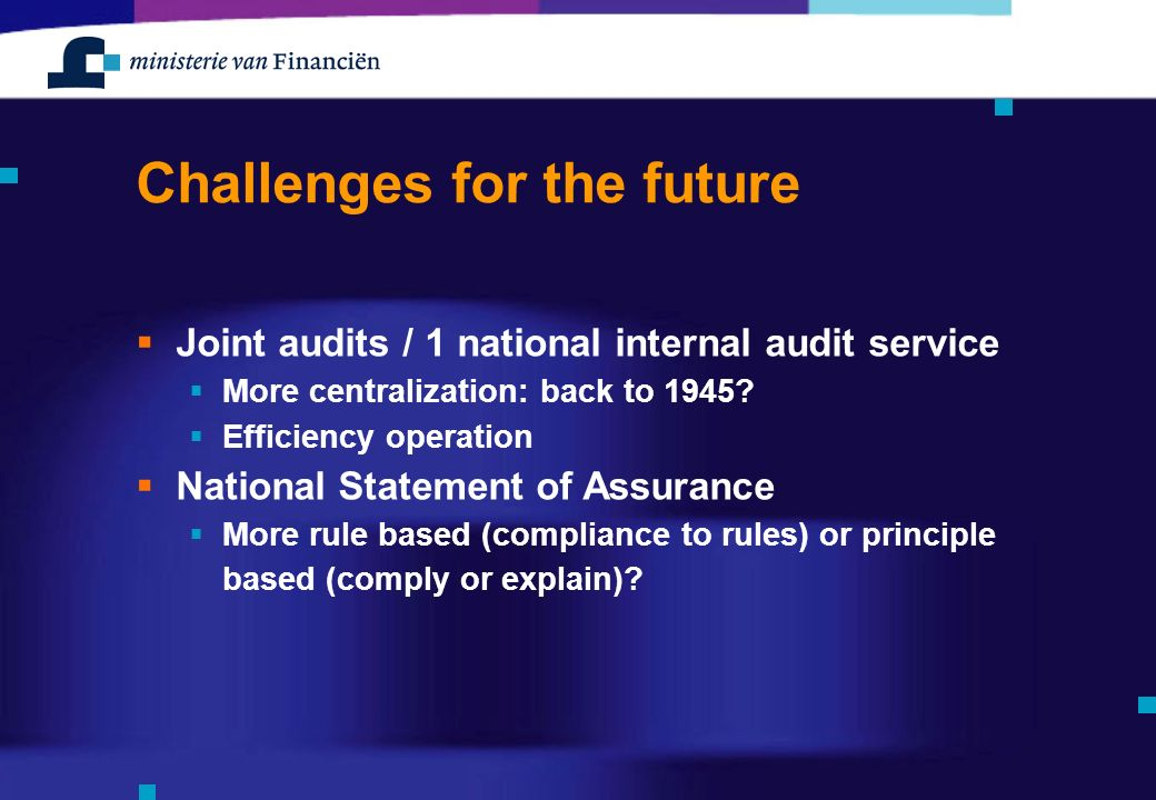Challenges for the future  Joint audits / 1 national internal audit service  More centralization: back to 1945.