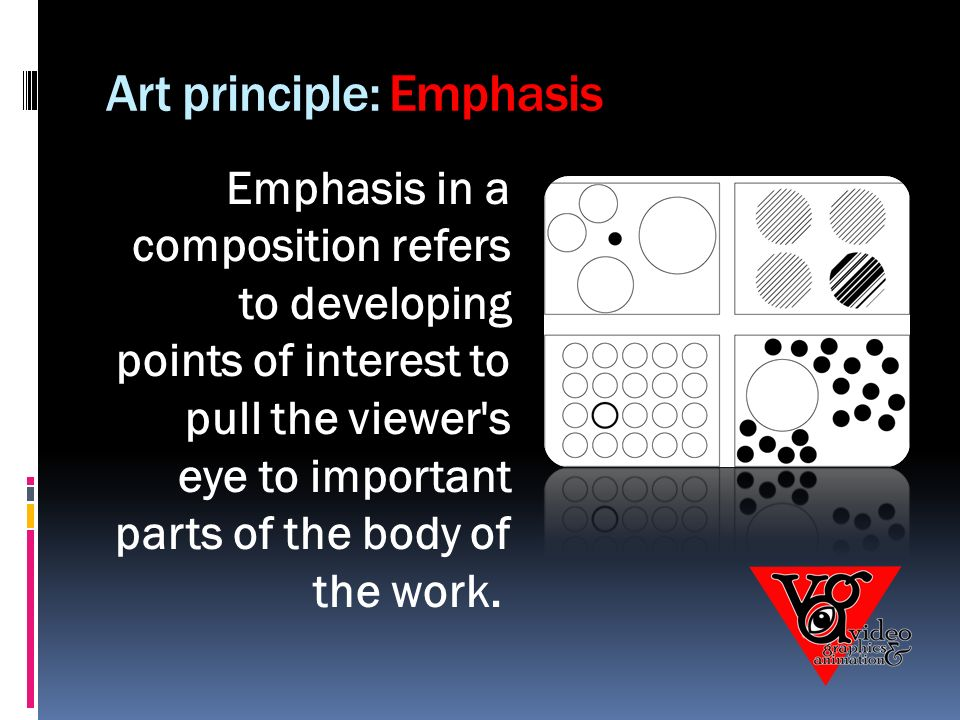 Art principle: Emphasis Emphasis in a composition refers to developing points of interest to pull the viewer s eye to important parts of the body of the work.