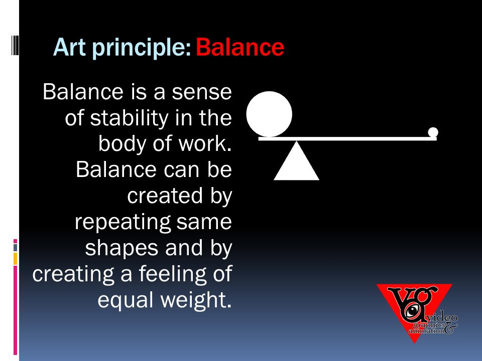 Art principle: Balance Balance is a sense of stability in the body of work.