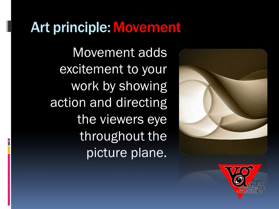 Art principle: Movement Movement adds excitement to your work by showing action and directing the viewers eye throughout the picture plane.