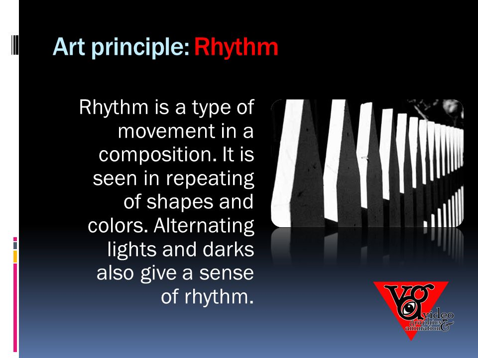 Art principle: Rhythm Rhythm is a type of movement in a composition.