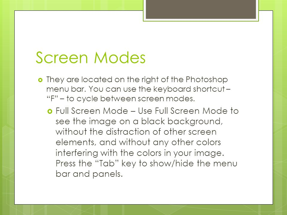 Screen Modes  They are located on the right of the Photoshop menu bar.