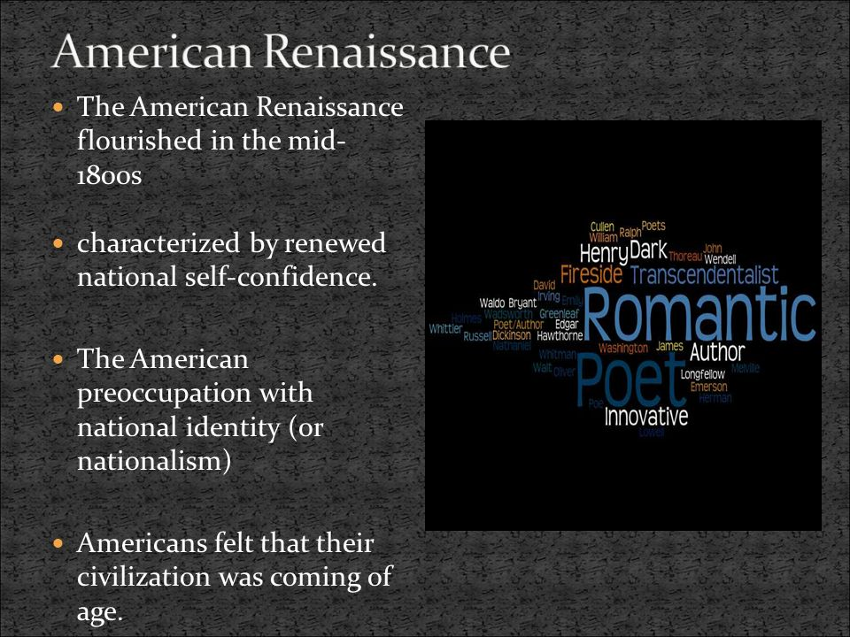 The American Renaissance flourished in the mid- 1800s characterized by renewed national self-confidence.