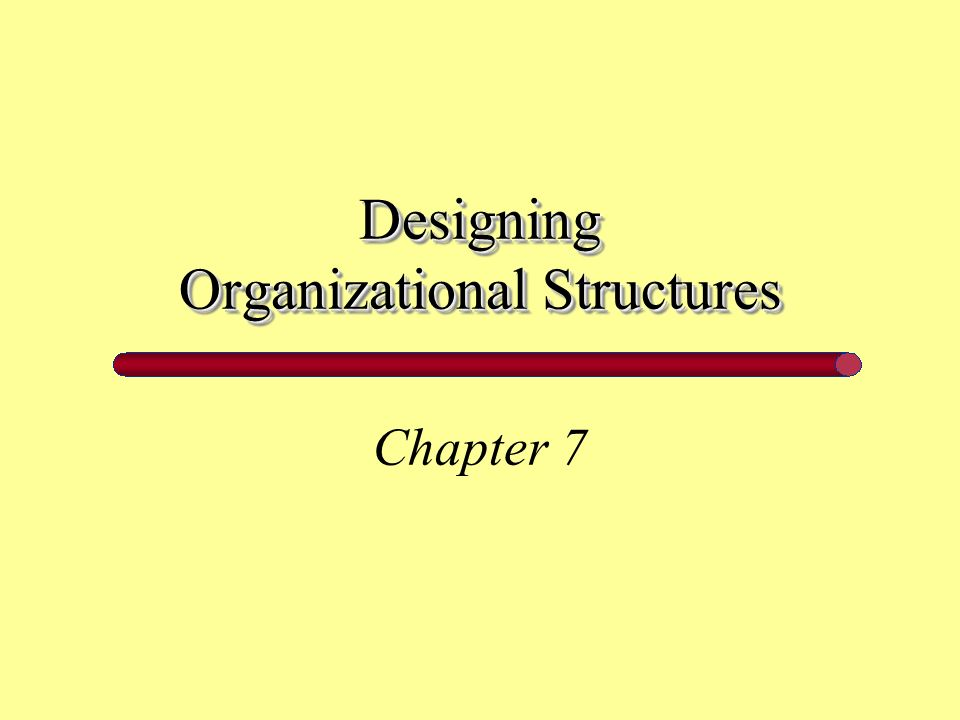 Designing Organizational Structures Chapter 7