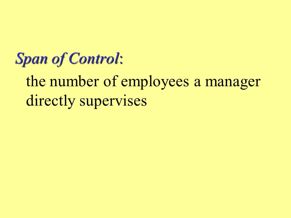 Span of Control: the number of employees a manager directly supervises