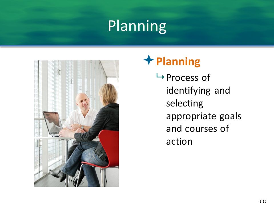 1-12 Planning  Planning  Process of identifying and selecting appropriate goals and courses of action