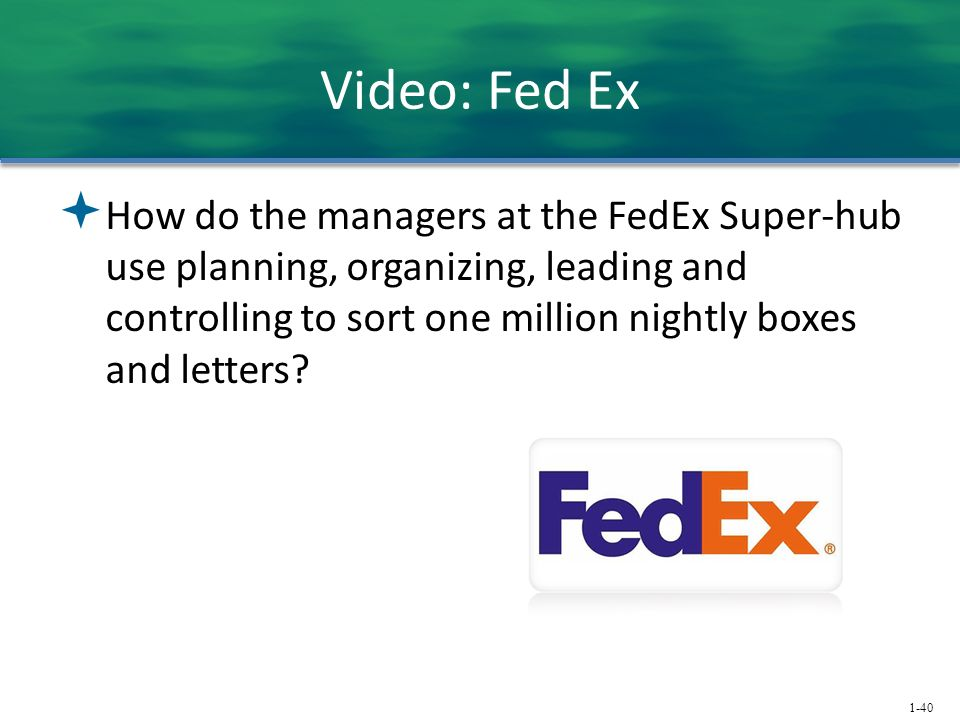 1-40 Video: Fed Ex  How do the managers at the FedEx Super-hub use planning, organizing, leading and controlling to sort one million nightly boxes and letters