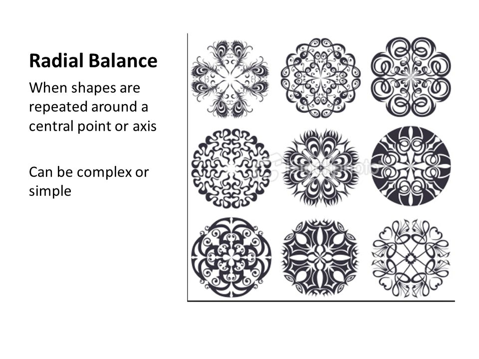 Radial Balance When shapes are repeated around a central point or axis Can be complex or simple