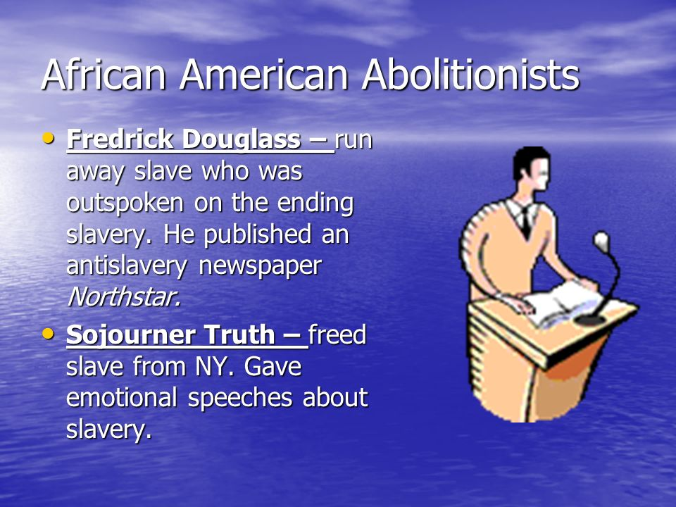 Abolitionists William Lloyd Garrison – published an antislavery newspaper Liberator.