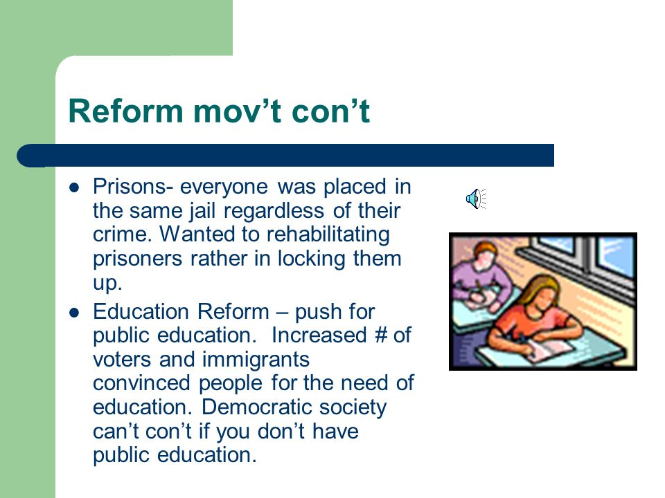 Reform mov't continued Temperance – pushed for an end in alcohol consumption.