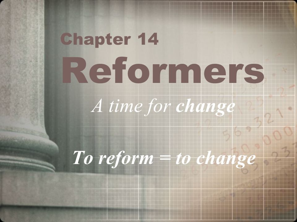 Chapter 14 Reformers A time for change To reform = to change