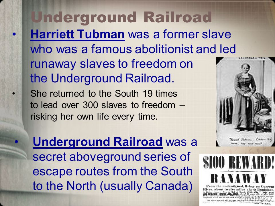Underground Railroad Harriett Tubman was a former slave who was a famous abolitionist and led runaway slaves to freedom on the Underground Railroad.