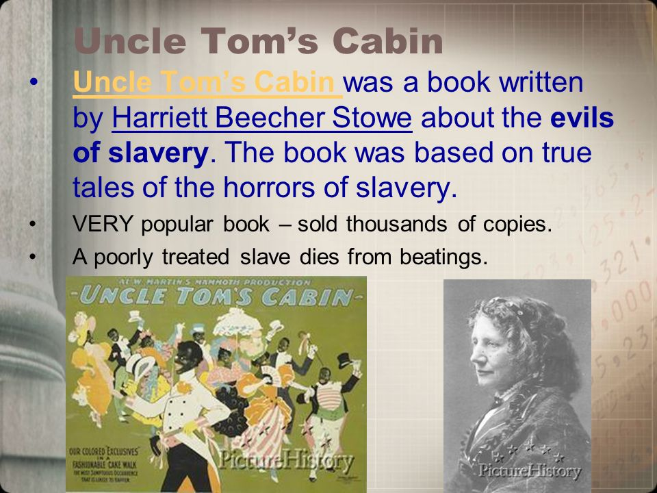 Uncle Tom's Cabin Uncle Tom's Cabin was a book written by Harriett Beecher Stowe about the evils of slavery.