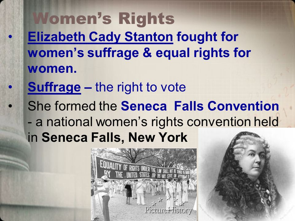 Women's Rights Elizabeth Cady Stanton fought for women's suffrage & equal rights for women.