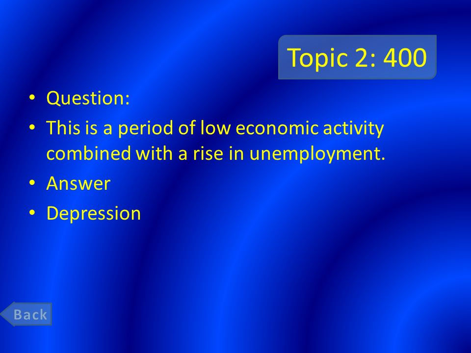 Topic 2: 400 Question: This is a period of low economic activity combined with a rise in unemployment.