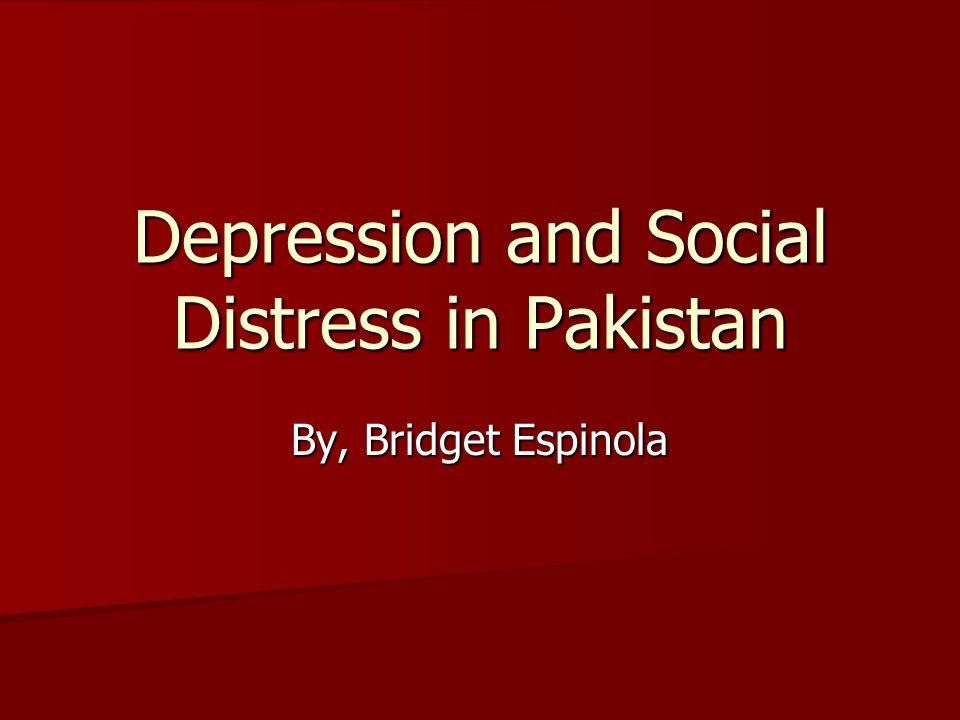 Depression and Social Distress in Pakistan By, Bridget Espinola