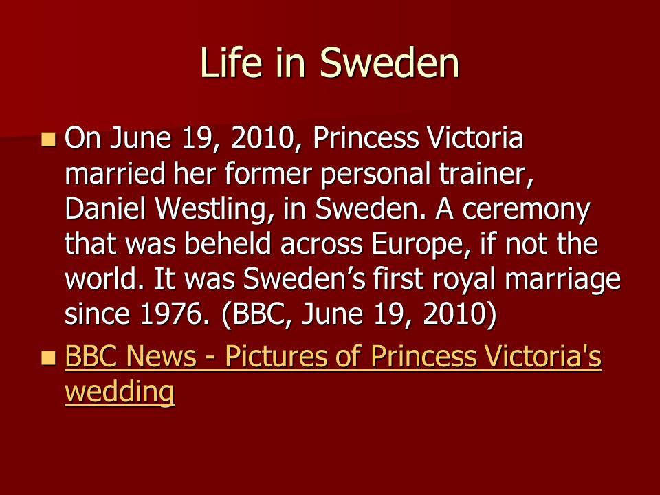 Life in Sweden On June 19, 2010, Princess Victoria married her former personal trainer, Daniel Westling, in Sweden.