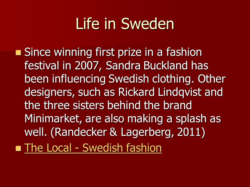 Life in Sweden Since winning first prize in a fashion festival in 2007, Sandra Buckland has been influencing Swedish clothing.