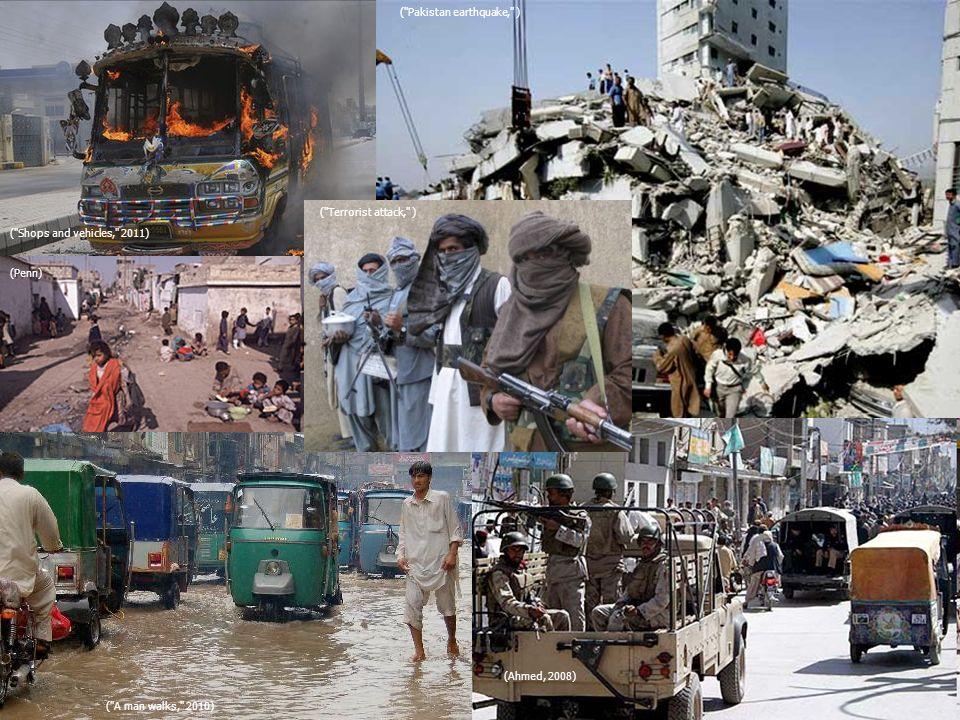 ( Shops and vehicles, 2011) ( Terrorist attack, ) ( Pakistan earthquake, ) ( A man walks, 2010) (Ahmed, 2008) (Penn)