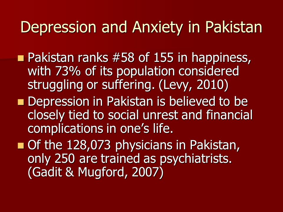 Depression and Anxiety in Pakistan Pakistan ranks #58 of 155 in happiness, with 73% of its population considered struggling or suffering.