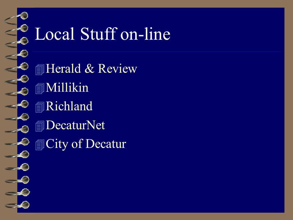 Local Stuff on-line 4 Herald & Review 4 Millikin 4 Richland 4 DecaturNet 4 City of Decatur