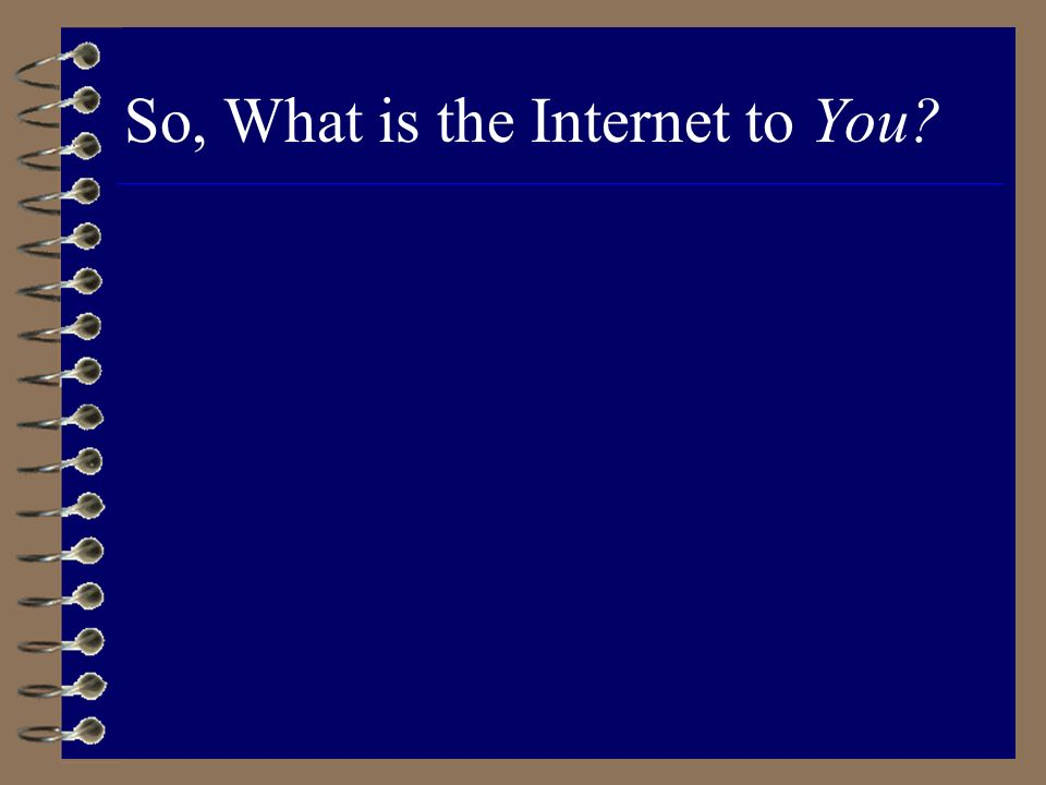 So, What is the Internet to You
